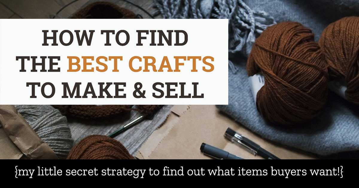 Find the best crafts to make and sell my secret strategy for How to make and sell