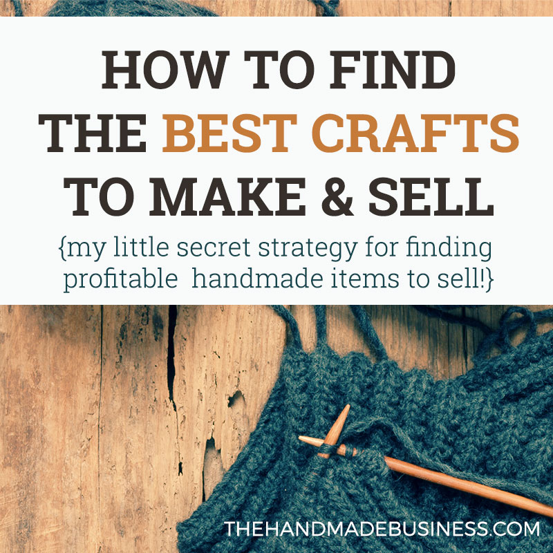 Find The Best Crafts To Make And Sell My Secret Strategy